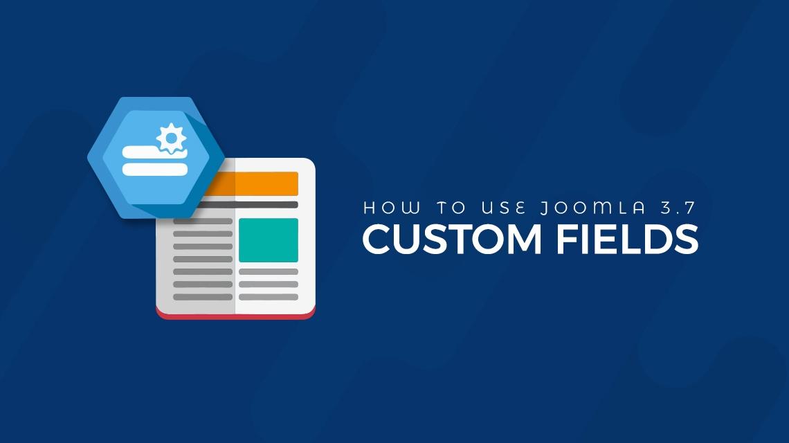 How to use Joomla 3.7 Custom Fields?